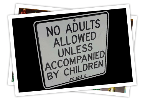 Nine P's People - No Adults Allowed Unless Accompanied by Children